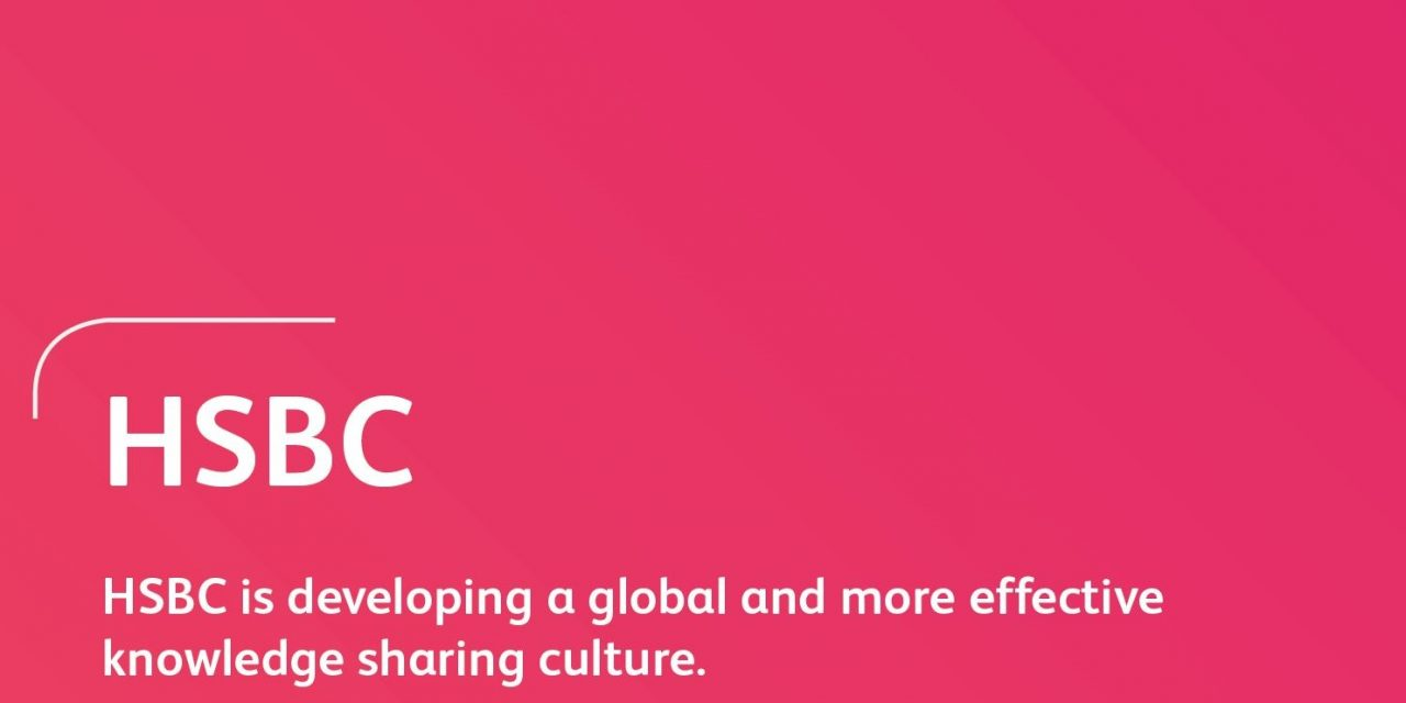 HSBC is developing a global and more effective knowledge sharing culture.