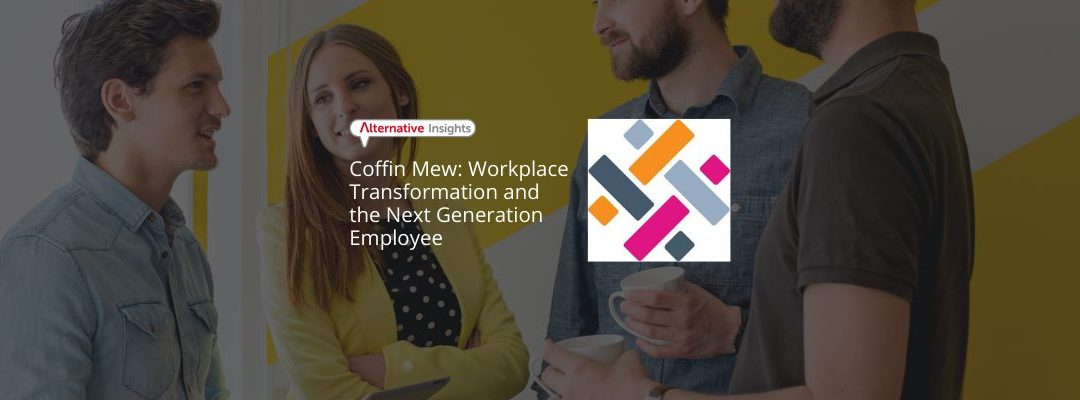 Coffin Mew: Workplace Transformation and the Next Generation Employee