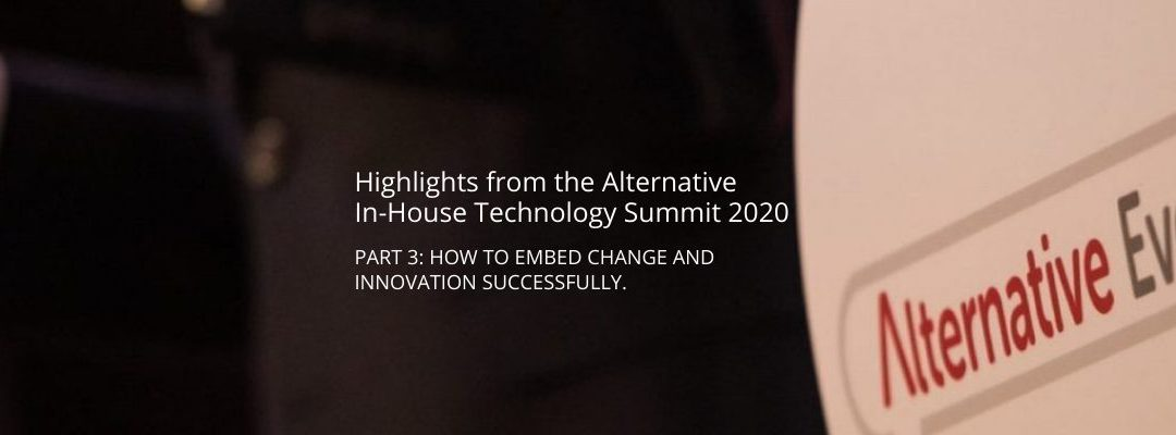 Part 3: How to Embed Change and Innovation Successfully – Highlights from the Alternative In-House Technology Summit 2020