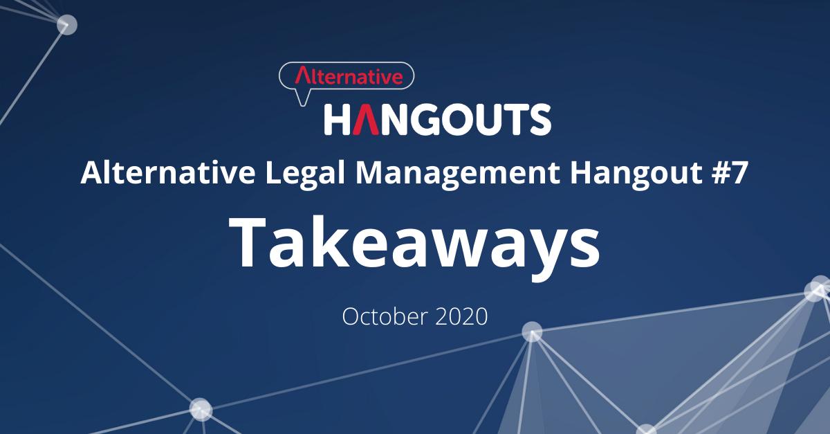 Alternative Legal Management Hangout #7 Takeaways – October 2020