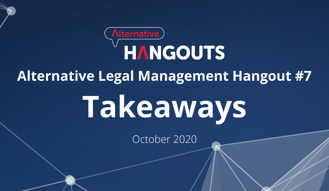 Alternative Legal Management Hangout #7 Takeaways – October 2020