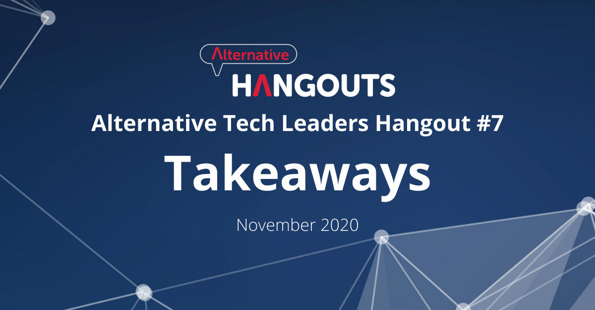 Alternative Tech Leaders Hangout #7 Takeaways – November 2020
