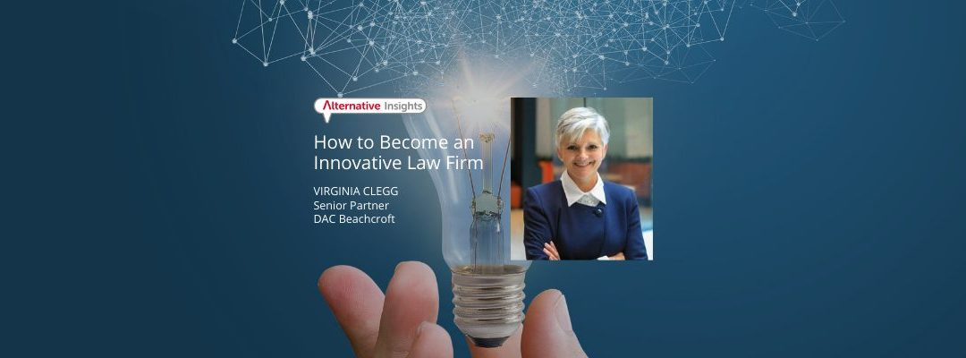 How to Become an Innovative Law Firm with Virginia Clegg, Senior Partner, DAC Beachcroft