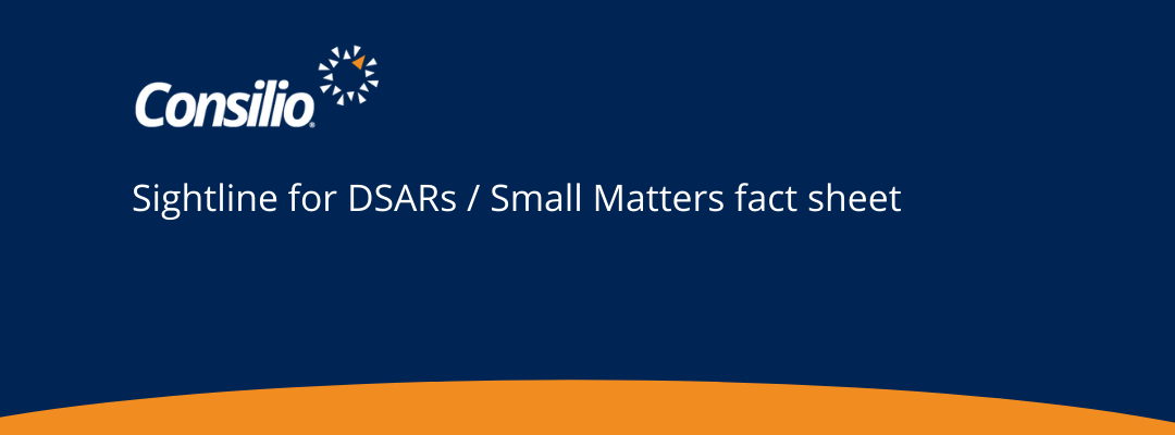 Consilio Fact Sheet – Sightline for DSARs Small Matters