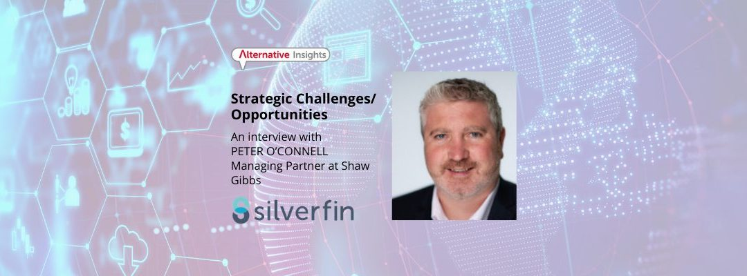 Strategic Challenges/Opportunities: An Interview with Peter O'Connell, Managing Partner at Shaw Gibbs